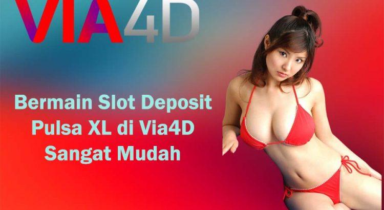 Bermain Slot Deposit Pulsa XL di Via4D Sangat Mudah