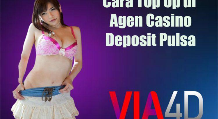 Cara Top Up di Agen Casino Deposit Pulsa